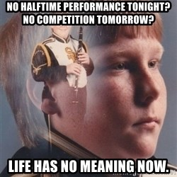 PTSD Clarinet Boy - No halftime performance tonight?  No competition tomorrow? Life has no meaning now.