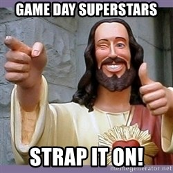 buddy jesus - Game day superstars  Strap it on!