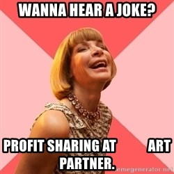 Amused Anna Wintour - wanna hear a joke? profit sharing at            art partner.