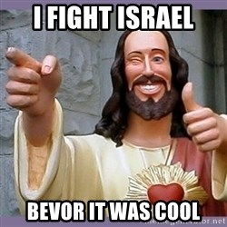buddy jesus - I fight Israel bevor it was cool