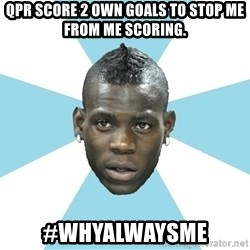 Balotelli - QPR SCORE 2 OWN GOALS TO STOP ME FROM ME SCORING. #WHYALWAYSME
