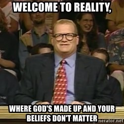 DrewCarey - Welcome to reality, where god's made up and your beliefs don't matter