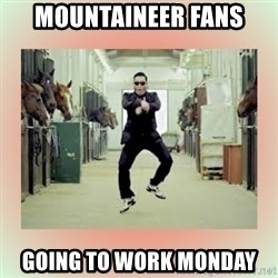 psy gangnam style meme - mountaineer fans going to work monday