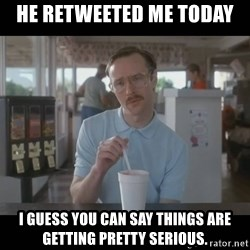 Napoleon Dynamite Brother Kip  - He retweeted me today I guess you can say things are getting pretty serious.