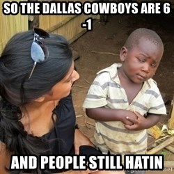 you mean to tell me black kid - SO THE DALLAS COWBOYS ARE 6-1 AND PEOPLE STILL HATIN