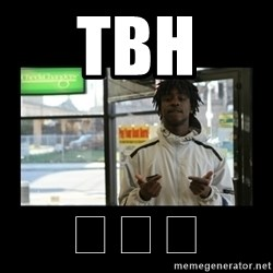 Chief Keef - tbh  😂😂😂