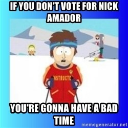 super cool ski instructor - If You Don't Vote for Nick Amador You're gonna have a bad time