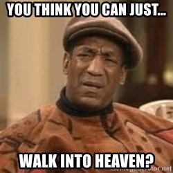 Confused Bill Cosby  - you think you can just... walk into heaven?