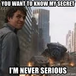 Secretive Hulk - You want to know my secret i'm never serious
