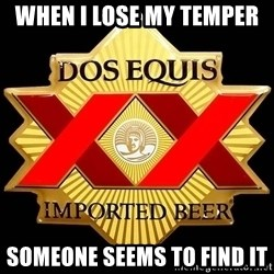 Dos Equis - When I Lose My Temper  Someone Seems To Find It