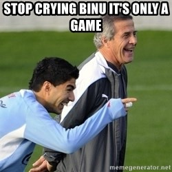 Luis Suarez - Stop crying Binu it's only a game