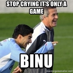 Luis Suarez - Stop crying it's only a game  Binu