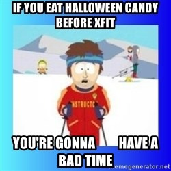 super cool ski instructor - If you eat Halloween candy before Xfit you're gonna         have a bad time
