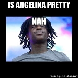 Chief Keef NAH - is Angelina pretty