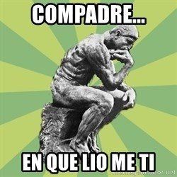 Overly-Literal Thinker - Compadre... en que lio me ti