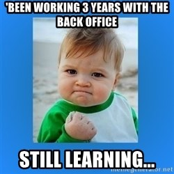 yes baby 2 - 'Been working 3 years with the back office Still learning...