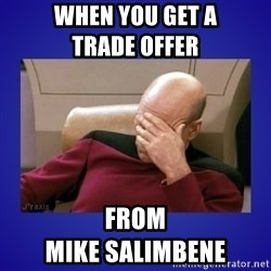 Picard facepalm  - When you get a                              Trade Offer From                                            Mike Salimbene