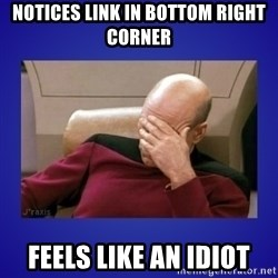 Picard facepalm  - Notices link in bottom right corner Feels like an idiot