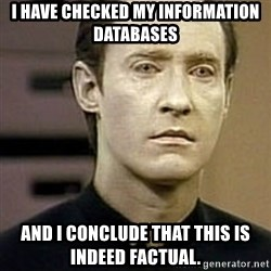 Star Trek Data - I have checked my information databases And I conclude that this is indeed factual.