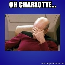 Picard facepalm  - Oh Charlotte...