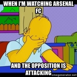 Homer Facepalm - when i'm watching arsenal fc and the opposition is attacking