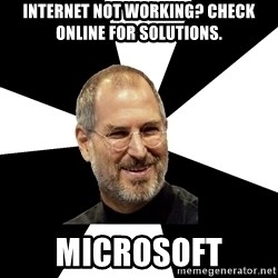 Steve Jobs Says - Internet not working? check online for solutions. microsoft