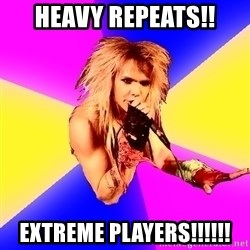 Glam Rocker - heavy repeats!! extreme players!!!!!!