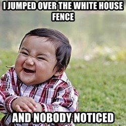Evil Asian Baby - i jumped over the white house fence and nobody noticed