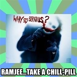 Why so serious? meme -  Ramjee...take a Chill-Pill