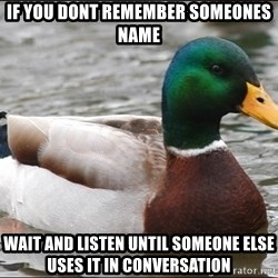 Actual Advice Mallard 1 - if you dont remember someones name wait and listen until someone else uses it in conversation