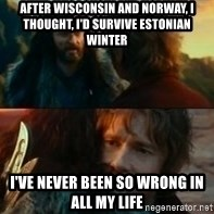 Never Have I Been So Wrong - After Wisconsin and Norway, I thought, I'd survive Estonian Winter I've never been so wrong in all my life