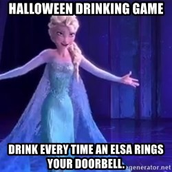 frozen elsa - Halloween Drinking Game Drink every time an Elsa rings your doorbell.