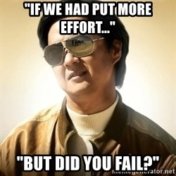 "Mr. Chow2 - ""If we had put more effort..."" ""But did you fail?"""