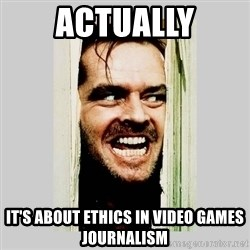Here's Johnny - actually it's about ethics in video games journalism