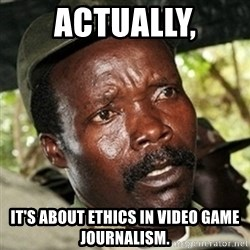 Good Guy Joe Kony - Actually, it's about ethics in video game journalism.