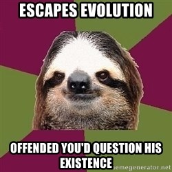 Just-Lazy-Sloth - Escapes evolution Offended you'd question his existence