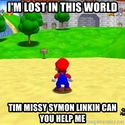 Mario looking at castle - I'm lost in this world  Tim missy symon linkin can you help me