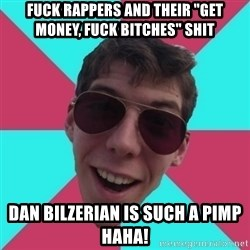 """Hypocrite Gordon - Fuck rappers and their """"get money, fuck bitches"""" shit Dan bilzerian is such a pimp haha!"""