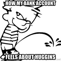 calvin peeing - How my bank account  Feels about Huggins