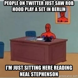 spiderman masterbating - People on twitter just saw Rob Hood play a set in Berlin I'm just sitting here reading Neal Stephenson