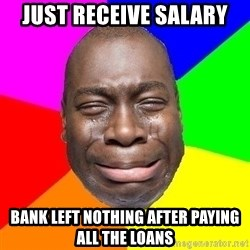 Sad Brutha - Just receive salary Bank left nothing after paying all the loans