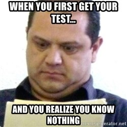dubious history teacher - When you first get your test... And you realize you know nothing