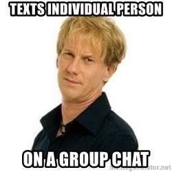 Stupid Opie - Texts individual person On a group chat
