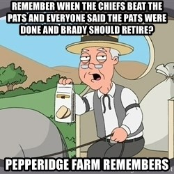 Pepridge Farm Remembers - Remember when the Chiefs beat the Pats and everyone said the Pats were done and Brady should retire? Pepperidge Farm Remembers