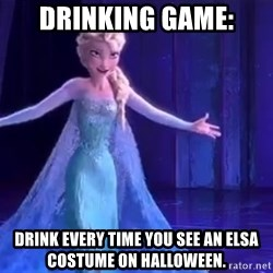 frozen elsa - Drinking game: Drink every time you see an Elsa costume on Halloween.