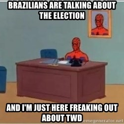 spiderman masterbating - Brazilians are talking about the election and I'm just here freaking out about TWD