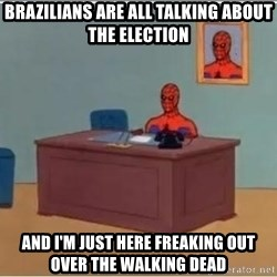 spiderman masterbating - Brazilians are all talking about the election and I'm just here freaking out over The Walking Dead