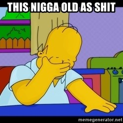 Homer Facepalm - this nigga old as shit