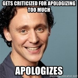 Nice Guy Tom Hiddleston - Gets criticized for apologizing too much apologizes