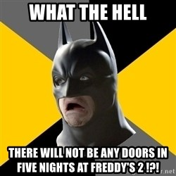 Bad Factman - what the hell there will not be any doors in five nights at freddy's 2 !?!